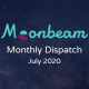 Moonbeam Monthly Dispatch July 2020