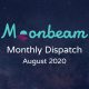 Moonbeam Monthly Dispatch August 2020